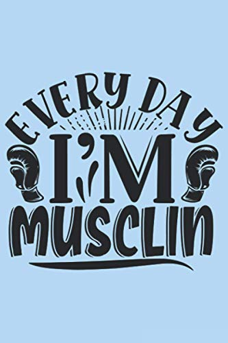 Every Day Im Musclin: Workout Journal A Daily Fitness Log (Gym Diary)