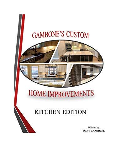 Gambone's Custom Home Improvements: Kitchen Edition (English Edition)