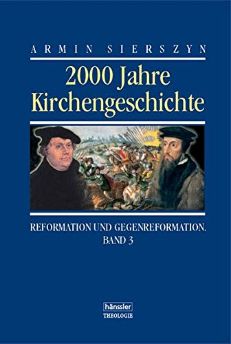 2000 Jahre Kirchengeschichte, Bd.3, Reformation und Gegenreformation (hänssler - Theologie)