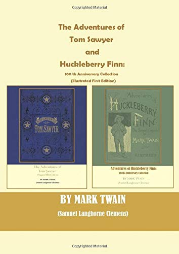 The Adventures of Tom Sawyer and Huckleberry Finn: 100Th Anniversary Collection: (Illustrated First Edition)