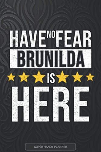 Brunilda: Have No Fear Brunilda Is Here - Custom Named Gift Planner, Calendar, Notebook & Journal For Brunilda