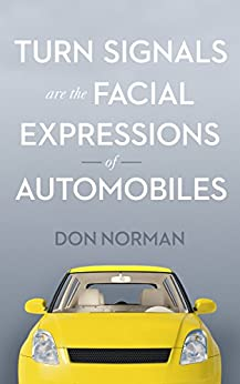 Turn Signals are the Facial Expressions of Automobiles by [Don Norman]
