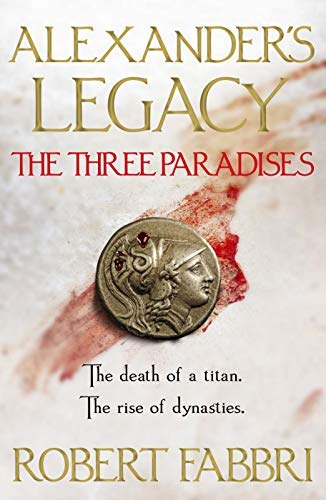The Three Paradises: Perfect for fans of Conn Igulden and Ben Kane (Alexander's Legacy) (English Edition)