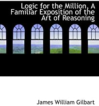 Logic for the Million, A Familiar Exposition of the Art of Reasoning
