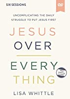 Jesus over Everything Video Study: Uncomplicating the Daily Struggle to Put Jesus First [DVD]