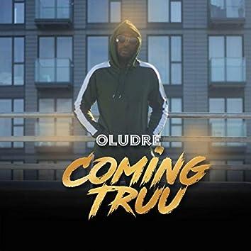 Coming Truu