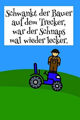 Schwankt der Bauer auf dem Trecker, war der Schnaps mal wieder lecker.: Notizbuch für Landwirte, Bauern und Farmer I kariert