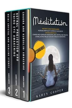 Meditation: Mastery guide for beginners: 3 double books in one: Chakra and Kundalini Awakening Reiki Crystal and Healing Stones Astral Projection and Third Eye Awakening by [Karen Cooper]