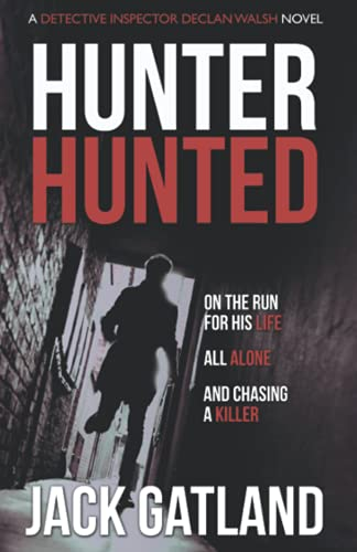 Hunter Hunted: A gripping crime thriller (Detective Inspector Declan Walsh Book 3)