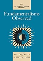 Fundamentalisms Observed (The Fundamentalism Project, Vol 1)