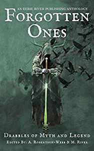 Forgotten Ones: Drabbles of Myth and Legend (Eerie Drabbles of Fantasy and Horror)