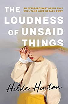 The Loudness of Unsaid Things by [Hilde Hinton]
