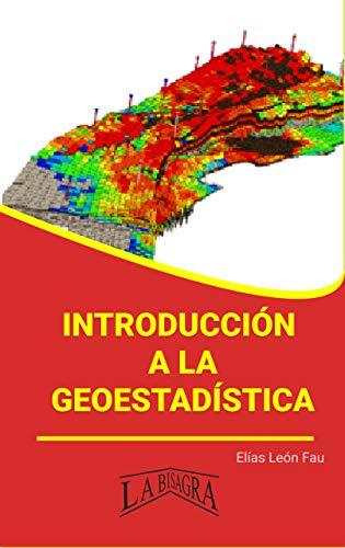 INTRODUCCIÓN A LA GEOESTADÍSTICA (CIENCIAS EXACTAS Y NATURALES) (Spanish Edition)