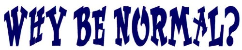 Peace Resource Project Why Be Normal? - Small Bumper Sticker or Laptop Decal (7' x 1.5')