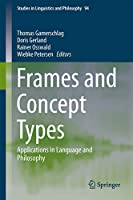 Frames and Concept Types: Applications in Language and Philosophy (Studies in Linguistics and Philosophy, 94)