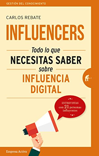 Influencers: Todo lo que necesitas saber sobre influencia digital (Gestión del conocimiento)