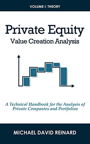 Private Equity Value Creation Analysis: Volume I: Theory: A Technical...