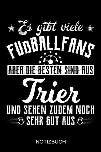 Es gibt viele Fußballfans aber die besten sind aus Trier und sehen zudem noch sehr gut aus: A5 Notizbuch | Liniert 120 Seiten | Geschenk/Geschenkidee ... | Ostern | Vatertag | Muttertag | Namenstag