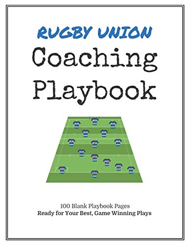 Rugby Union Coaching Playbook: 100 Blank Templates for your Winning Plays, Drills and Training in a single Note Book