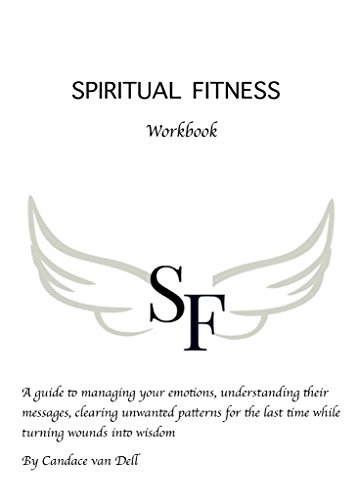 Spiritual Fitness: A Guide to managing your emotions, understanding their messages and clearing unwanted patterns for the last time.