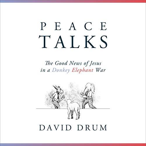 Peace Talks: The Good News of Jesus in a Donkey Elephant War