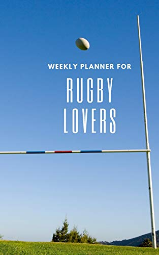 Weekly Planner for Rugby Lovers: Handy 5 x 8 weekly planner for 2020. Notebook with to do list and space to add priorities. Idea Gift for family and friends.