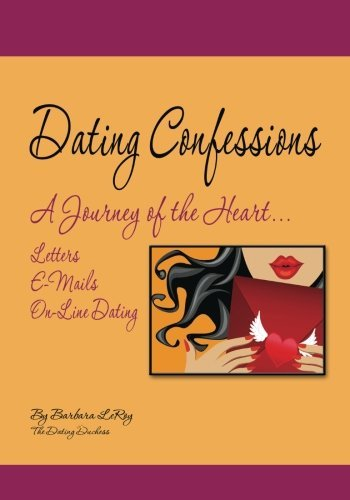 By Leroy, Barbara Dating Confessions: A Journey of the Heart...Letters, E-Mails, and On-Line Dating Paperback - October 2010