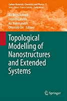 Topological Modelling of Nanostructures and Extended Systems (Carbon Materials: Chemistry and Physics (7))