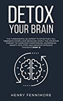 Detox Your Brain: The Fundamental Blueprint to Effectively Kill Obsessive-Compulsive Behavior; Simply the Cognitive Therapy to Overcome Overthinking, Depression, Anxiety, OCD, PTSD, and Negative Intrusive Thoughts (Part 2)