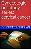 Gynecologic oncology series: cervical cancer (English Edition)