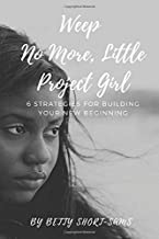 Weep No More Little Project Girl: 6 Strategies For Building Your New Beginning