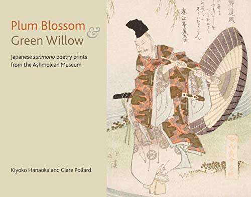 Plum Blossom and Green Willow: Japanese Surimono Poetry Prints from the Ashmolean Museum