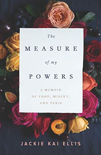Measure of My Powers, The A Memoir of Food, Misery, and Paris