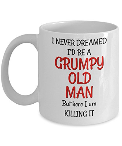 Grumpy Old Man Mug - Birthday Gag Gift for 50th 60th 70th for Husband Him Men - Sarcastic & Funny 11 oz Coffee Tea Cup
