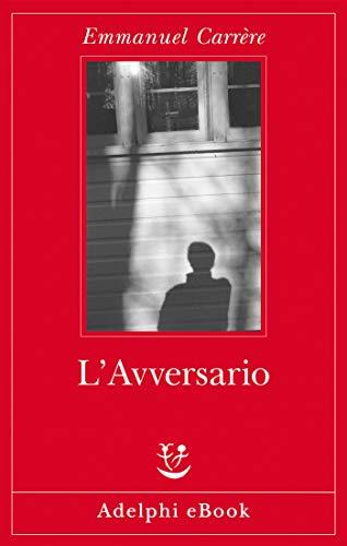 L'Avversario (Opere di Emmanuel Carrère Vol. 2)