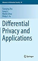 Differential Privacy and Applications (Advances in Information Security (69))