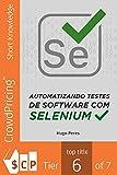 Automatizando Testes de Software Com Selenium (Portuguese Edition)