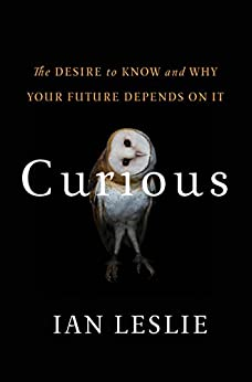 Curious: The Desire to Know and Why Your Future Depends On It by [Ian Leslie]