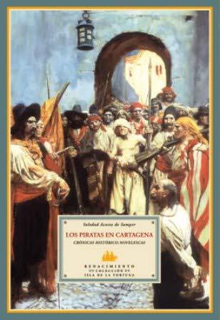 Los piratas en Cartagena. Crónicas histórico novelescas. Prólogo de Justo Cuñ...