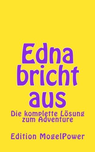 Edna bricht aus. Die komplette Lösung zum Adventure für PC und iPad.: Die komplette Lösung zum Adventure für PC und iPad