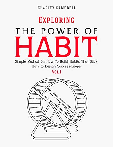 Exploring the Power of Habit: Simple Method On How To Build Habits That Stick - How to Design Success-Loops (Vol.1)