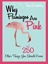 Why Flamingos Are Pink: ...and 250 Other Things You Should Know