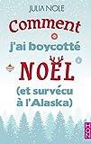 Comment j'ai boycotté Noël (et survécu à l'Alaska) (HQN)