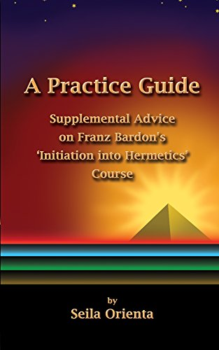 A Practice Guide: Supplemental Comments on Franz Bardon's Initiation into Hermetics Course (English Edition)