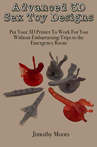 Advanced 3D Sex Toy Designs: Put Your 3D Printer To Work For You Without Embarrassing Trips to the E