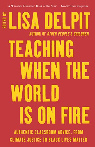 Compare Textbook Prices for Teaching When the World Is on Fire: Authentic Classroom Advice, from Climate Justice to Black Lives Matter  ISBN 9781620976654 by Delpit, Lisa
