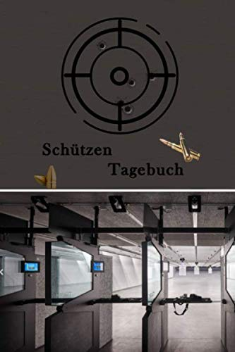 Schützen Tagebuch: Schieß Tagebuch und Schützenjournal zum Eintragen deiner Schießergebnisse. Für Kleinkaliber oder Luftgewehr genauso wie für große Handfeuerwaffen. 120 Seiten