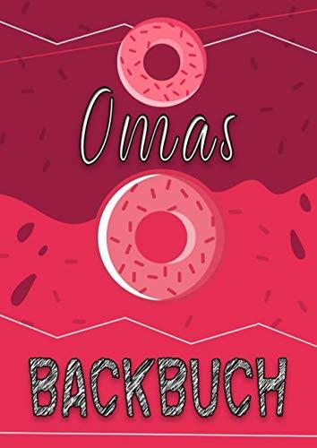 Omas Backbuch: Backrezeptbuch zum selberschreiben für Oma || A4 || Für 100 Rezepte || Mit Register und Seitennummerierung || Kuchen, Torte, Dessert...