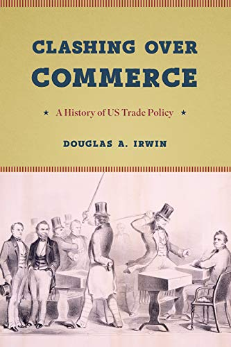 Compare Textbook Prices for Clashing over Commerce: A History of US Trade Policy Markets and Governments in Economic History Reprint Edition ISBN 9780226678443 by Irwin, Douglas A.