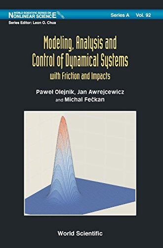 Download Modeling, Analysis and Control of Dynamical Systems: With Friction and Impacts (World Scientific Series on Nonlinear Science, Series A) 9813225289